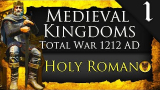 HOLY ROMAN EMPIRE! Medieval Kingdoms Total War 1212 AD: Holy Roman Empire Campaign