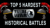 Top 5 Hardest Total War Historical Battles