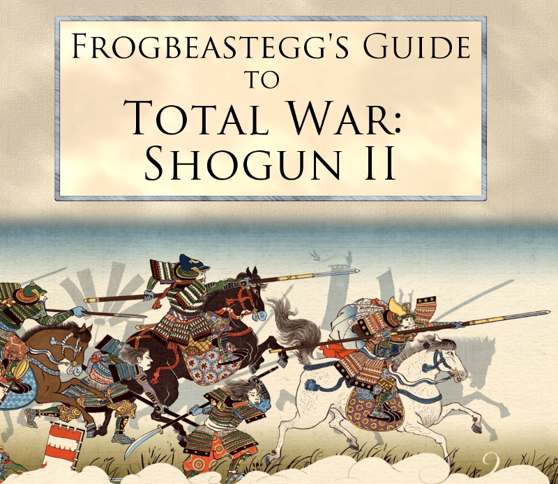 creative assembly frogbeastegg s guide to total war shogun ii rh forums totalwar org Shougun 2 Shogun 2 Clans